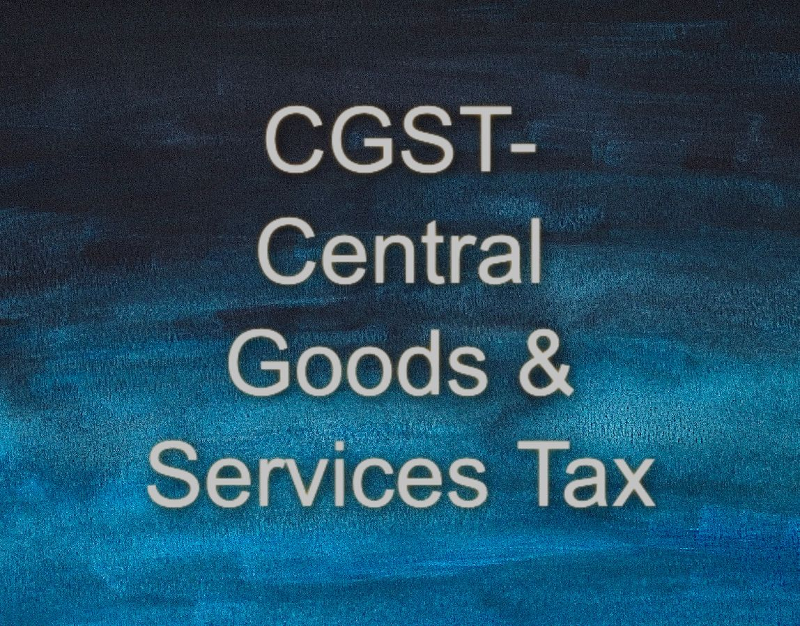 CGST- Central Goods & Services Tax- A Complete Guide!