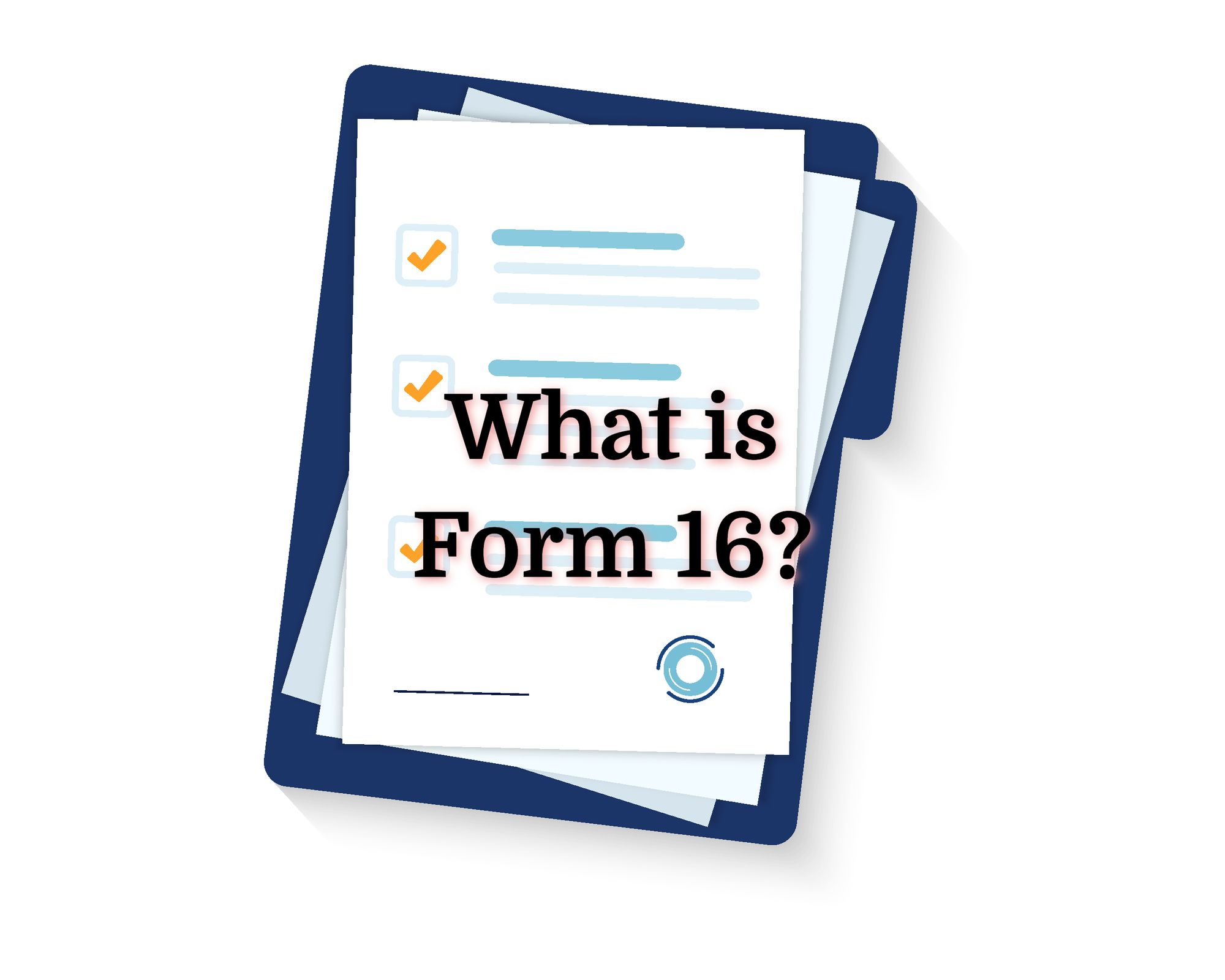 What is Form 16? Here's All You Need To Know About Form 16