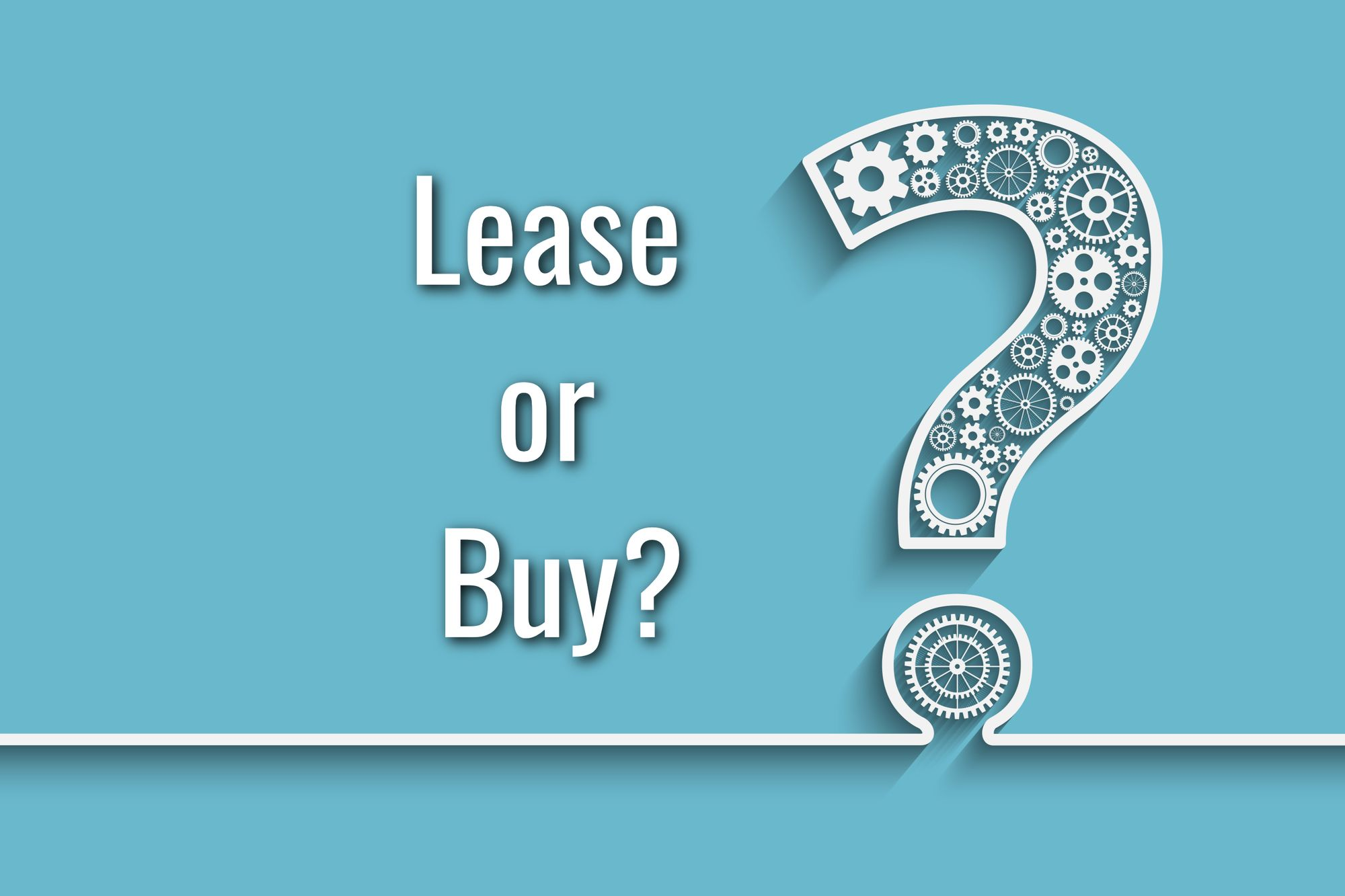 Should You Lease or Buy Equipment for Your Small Business or Startup?
