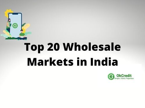 Top 20 Wholesale Markets in India [Start exploring now]
